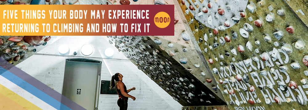 5 Things Your Body May Experience When You Get Back Climbing And How To Fix It